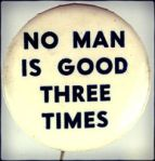 No man is good three times