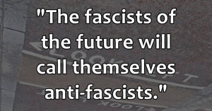 fascists will call themselves anti-fascists